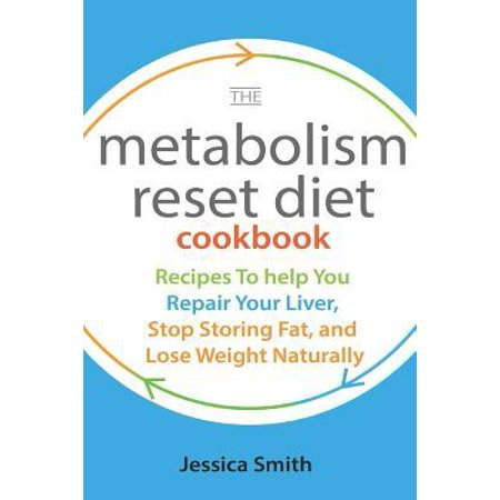 The Metabolism Reset Diet Cookbook : Recipes To Help You Repair Your Liver, Stop Storing Fat, And Lose Weight (Diet Chicken Soup Recipes To Lose Weight)