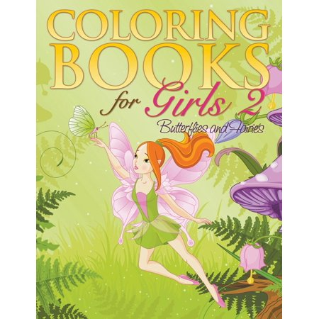 Coloring Book for Girls 2 : Butterflies and Fairies (Butterflies And Fairies)