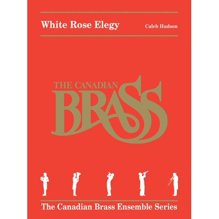 Canadian Brass White Rose Elegy Brass Ensemble Series Book by Canadian Brass  by Caleb Hudson ()