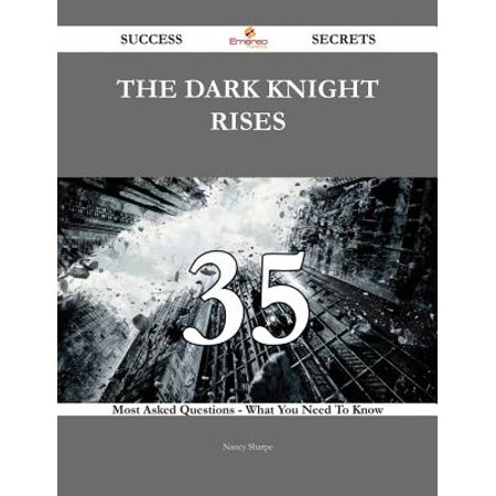 The Dark Knight Rises 35 Success Secrets - 35 Most Asked Questions On The Dark Knight Rises - What You Need To Know -