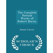 The Complete Poetical Works of Robert Burns. - Scholar's Choice Edition