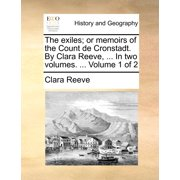 The Exiles; Or Memoirs of the Count de Cronstadt. by Clara Reeve, ... in Two Volumes. ... Volume 1 of 2