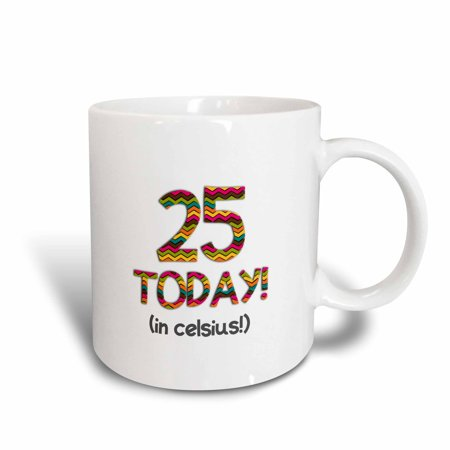 3Drose 25 Today    In Celsius   Funny 77Th Birthday  25C Is 77 In Fahrenheit   Ceramic Mug  11 Ounce