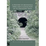 A History of Moonville, Ohio and a Collection of Its Haunting Tales : Revised Edition