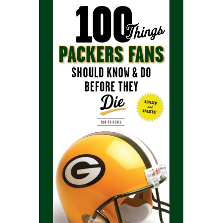 100 Things Packers Fans Should Know & Do Before They