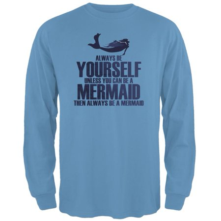 Adult Carolina Blue T-shirt - Always Be Yourself Mermaid Carolina Blue Adult Long Sleeve T-Shirt