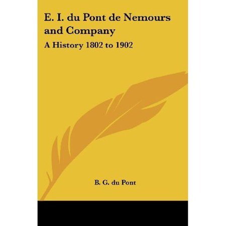 E  I  Du Pont De Nemours And Company A History 1802 To 1902