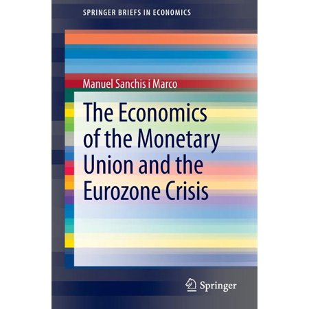 Springerbriefs in Economics: The Economics of the Monetary Union and the Eurozone Crisis (Paperback)