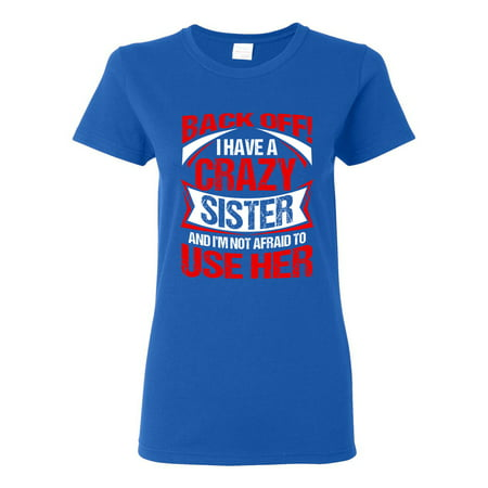 Crazy Kids Clothes (Ladies Back Off I Have A Crazy Sister I'm Not Afraid To Use Her DT T-Shirt)