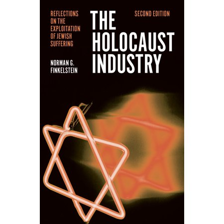The Holocaust Industry : Reflections on the Exploitation of Jewish