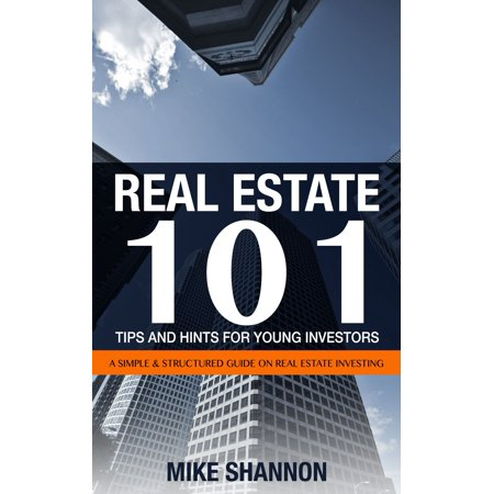Real Estate 101 Tips and Hints for Young Investors: A Simple & Structured Guide on Real Estate Investing - (The Simple Mans Guide To Real Estate)
