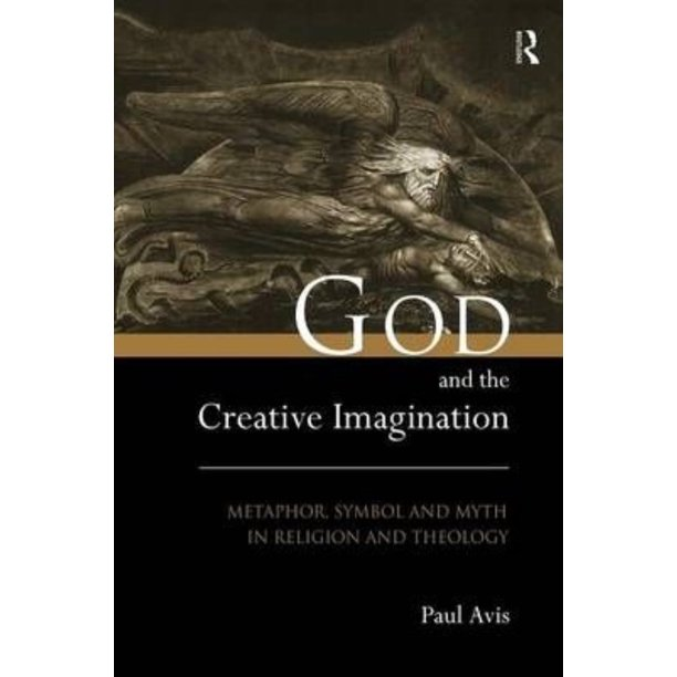 God And The Creative Imagination: Metaphor, Symbol And