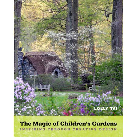 The Magic of Children's Gardens : Inspiring Through Creative Design Teamson Design Magic Garden