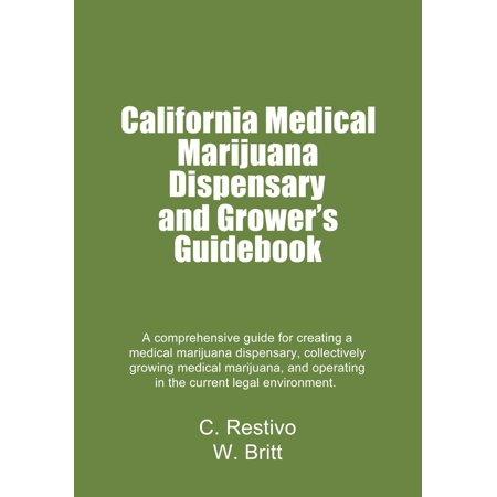 California Medical Marijuana Dispensary and Growers' Guidebook -