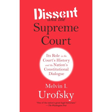 Dissent and the Supreme Court : Its Role in the Court's History and the Nation's Constitutional