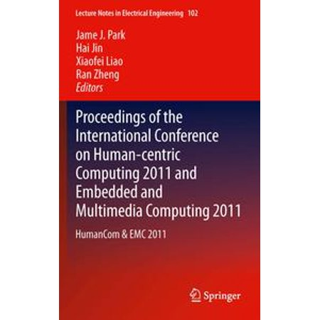 Proceedings of the International Conference on Human-centric Computing 2011 and Embedded and Multimedia Computing 2011 - (International Conference On Human Factors In Computing Systems)
