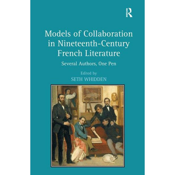 Models of Collaboration in Nineteenth-Century French Literature: Several Authors, One Pen (Hardcover)