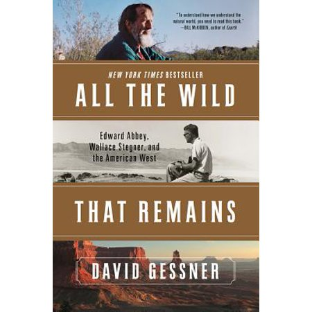 All The Wild That Remains: Edward Abbey, Wallace Stegner, and the American West -