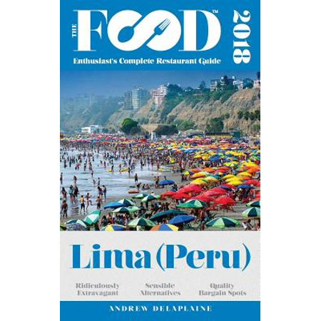 Lima (peru) - 2018 - the food enthusiast's complete restaurant guide: