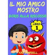Il Mio Amico Mostro - Libro 1 - Boris alla Riscossa - eBook