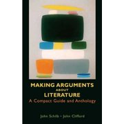 Making Arguments About Literature A Compact Guide and Anthology by John Schilb