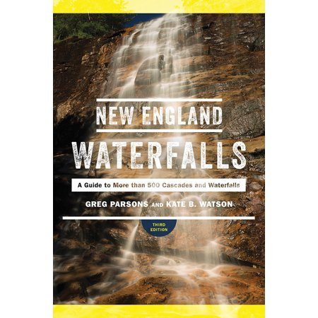 New england waterfalls : a guide to more than 500 cascades and waterfalls: