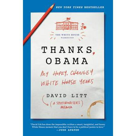Thanks, Obama : My Hopey, Changey White House