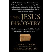 The Jesus Discovery : The New Archaeological Find That Reveals the Birth of Christianity