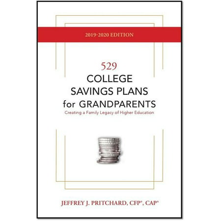 529 College Savings Plans for Grandparents 2019-2020 : Creating a Family Legacy of Higher
