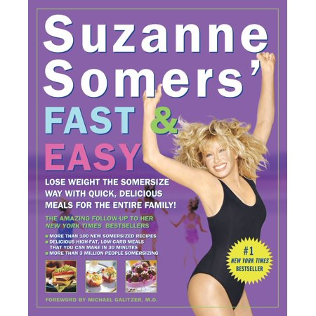 Suzanne Somers' Fast & Easy : Lose Weight the Somersize Way with Quick, Delicious Meals for the Entire (The Real Way To Lose Weight Fast)