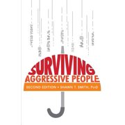 Surviving Aggressive People : Practical Violence Prevention Skills for the Workplace and the Street