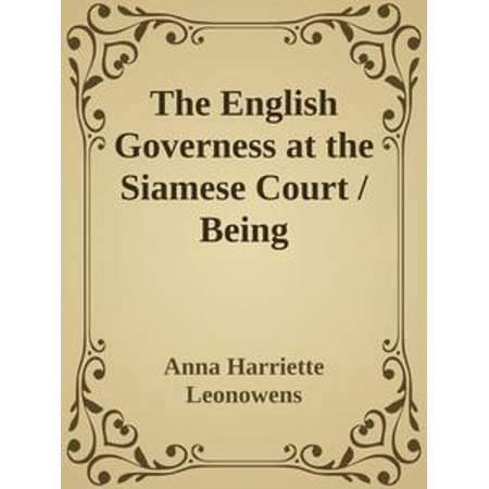 The English Governess at the Siamese Court / Being Recollections of Six Years in the Royal Palace at Bangkok -