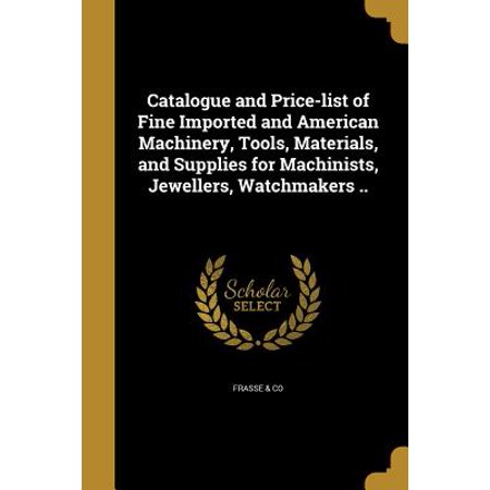 Catalogue and Price-List of Fine Imported and American Machinery, Tools, Materials, and Supplies for Machinists, Jewellers, Watchmakers ..](Jewelers Supplies)