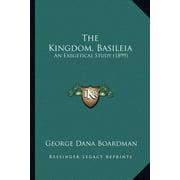 The Kingdom, Basileia : An Exegetical Study (1899)