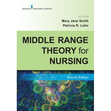 Middle Range Theory for Nursing, Fourth Edition - (Application Of Middle Range Nursing Theories To Practice)