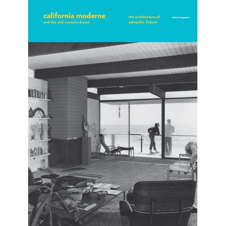 California Moderne and the Mid-Century Dream : The Architecture of Edward H. Fickett (Moderne Brillengestelle)