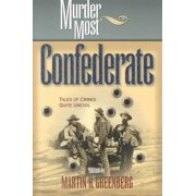 Murder Most Confederate : Tales of Crimes Quite Uncivil