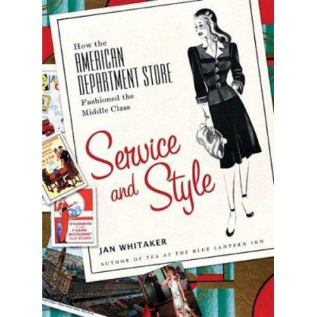 Service And Style How The American Department Store Fashioned The Middle Class By Jan Whitaker