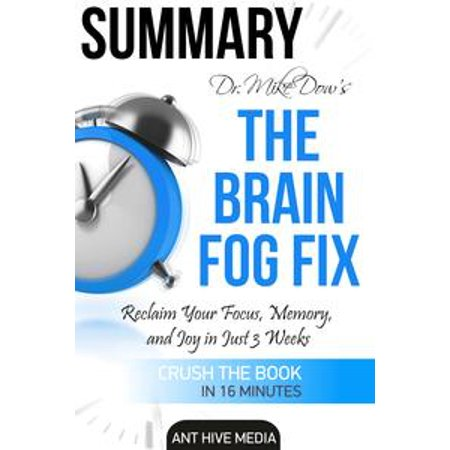 Dr. Mike Dow's The Brain Fog Fix: Reclaim Your Focus, Memory, and Joy in Just 3 Weeks | Summary - - Mike And Mike In The Morning Halloween