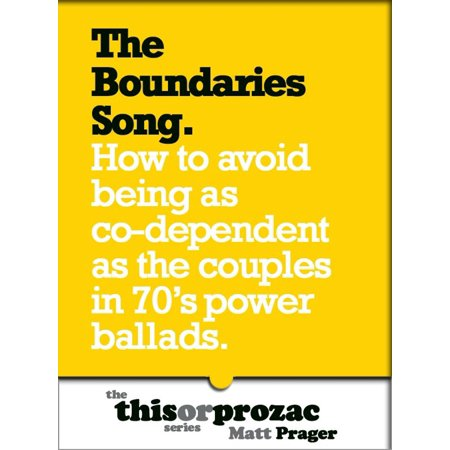 The Boundaries Song: How To Avoid Being As Co-Dependent As The Couples In 70's Power Ballads - eBook