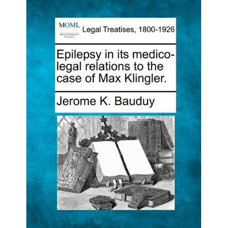 Epilepsy in Its Medico-Legal Relations to the Case of Max Klingler. - image 1 de 1