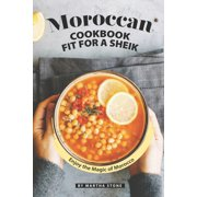Moroccan Cookbook Fit for a Sheik: Enjoy the Magic of Morocco (Paperback)