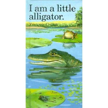 I Am a Little Alligator : Mini - Little Alligator