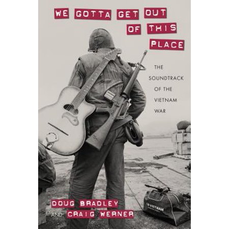 We Gotta Get Out of This Place : The Soundtrack of the Vietnam (We Gotta Get Outta This Place Chords)
