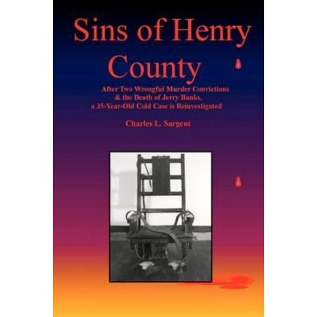 Sins Of Henry County  After Two Wrongful Convictions   The Death Of Jerry Banks  A 35 Year Old Cold Case Is Reinvestigated