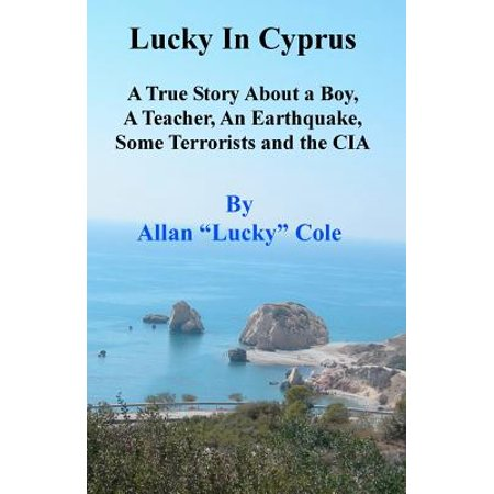 Lucky in Cyprus: A True Story about a Teacher, a Boy, an Earthquake, Some Terrorists, and the CIA by