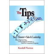 The Tips - The 7 Catalysts for Sales & Leadership that Drive High End Sales, Create Engaged Customers and Make the Competition Evaporate - eBook