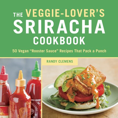 The Veggie-Lover's Sriracha Cookbook : 50 Vegan