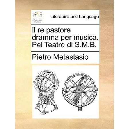 Il Re Pastore (Il Re Pastore Dramma Per Musica. Pel Teatro Di S.M.B.)