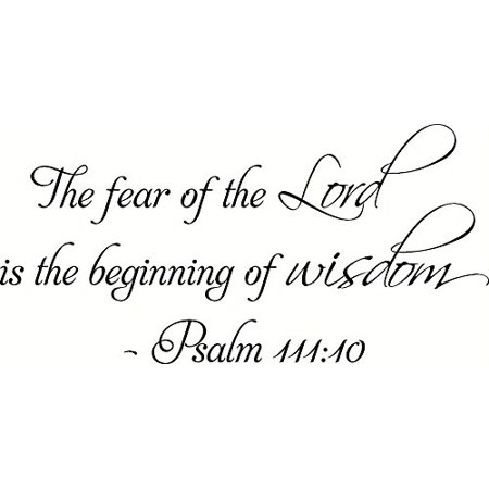 Psalm 111:10 the Fear of the Lord Is the Beginning of Wisdom. Bible Verse Inspired Wall Decal, Our Inspirational Christian Scripture Wall Arts Are Made in the